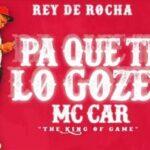 Pa Que Te Lo Gozes – Mc Car Rey De Rocha